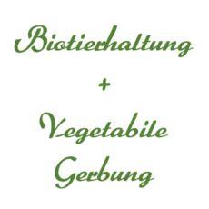 Biotierhaltung + vegetabile Gerbung
